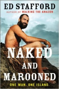 Ed-Stafford Naked and Marooned, Published by Sarah Lazin Books